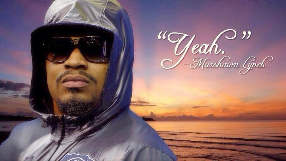 """yeah."" marshawn lynch"